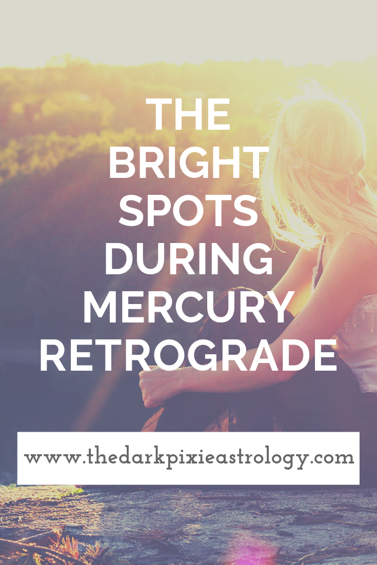 The Bright Spots During Mercury Retrograde - The Dark Pixie Astrology