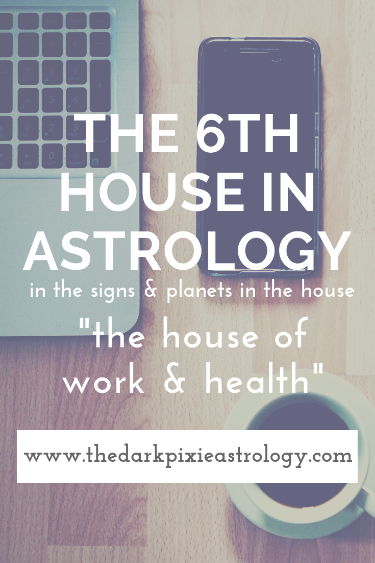 The 6th House in Astrology - The Dark Pixie Astrology