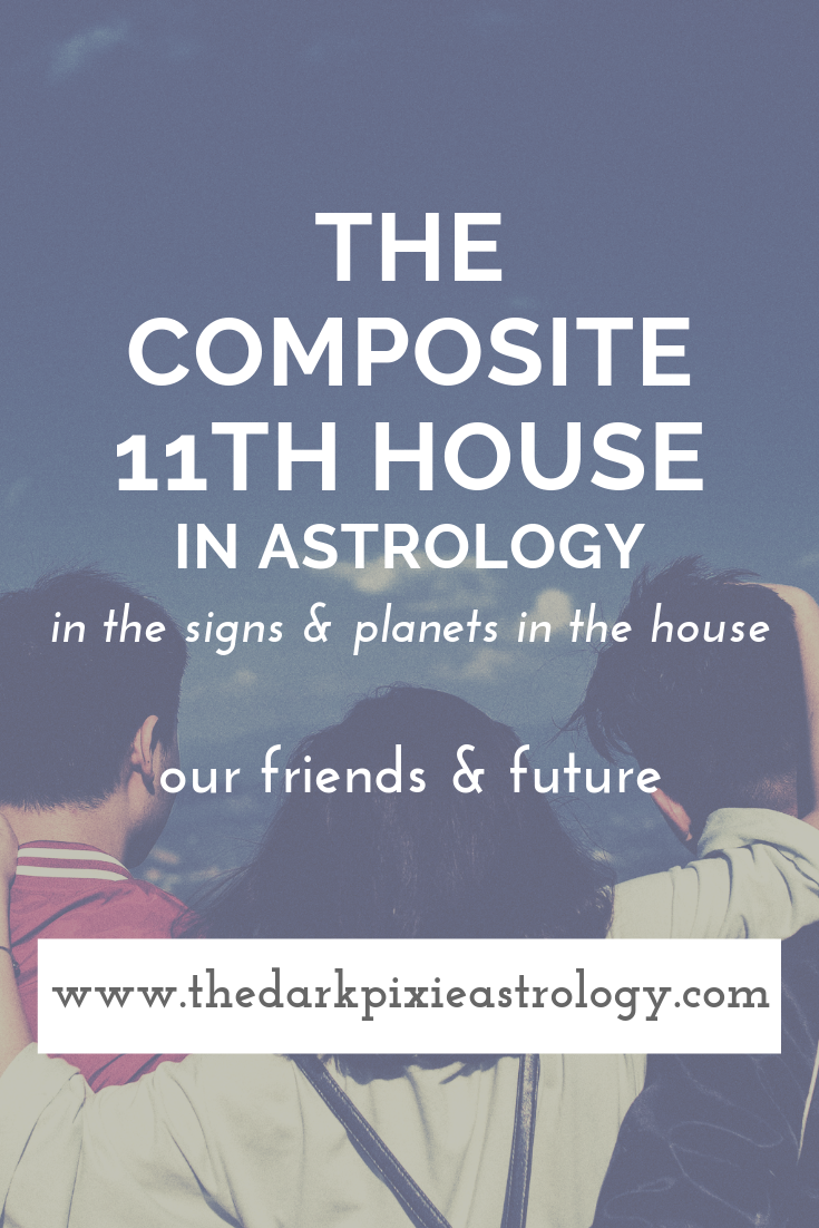The Composite 11th House in Astrology - The Dark Pixie Astrology