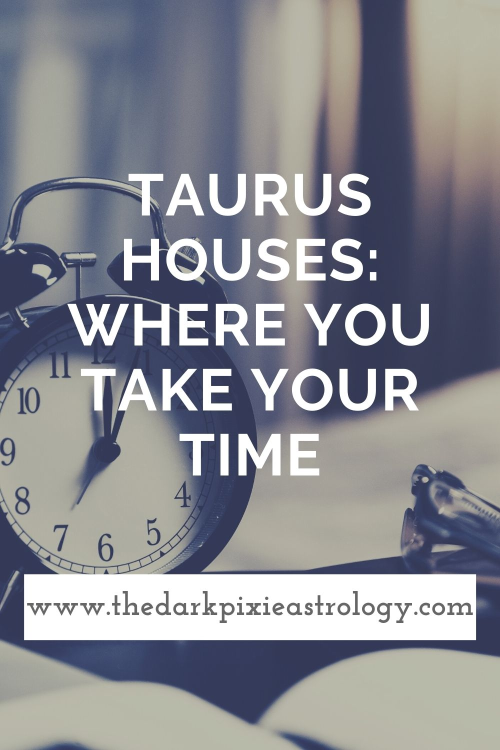 Taurus Houses: Where You Take Your Time - The Dark Pixie Astrology