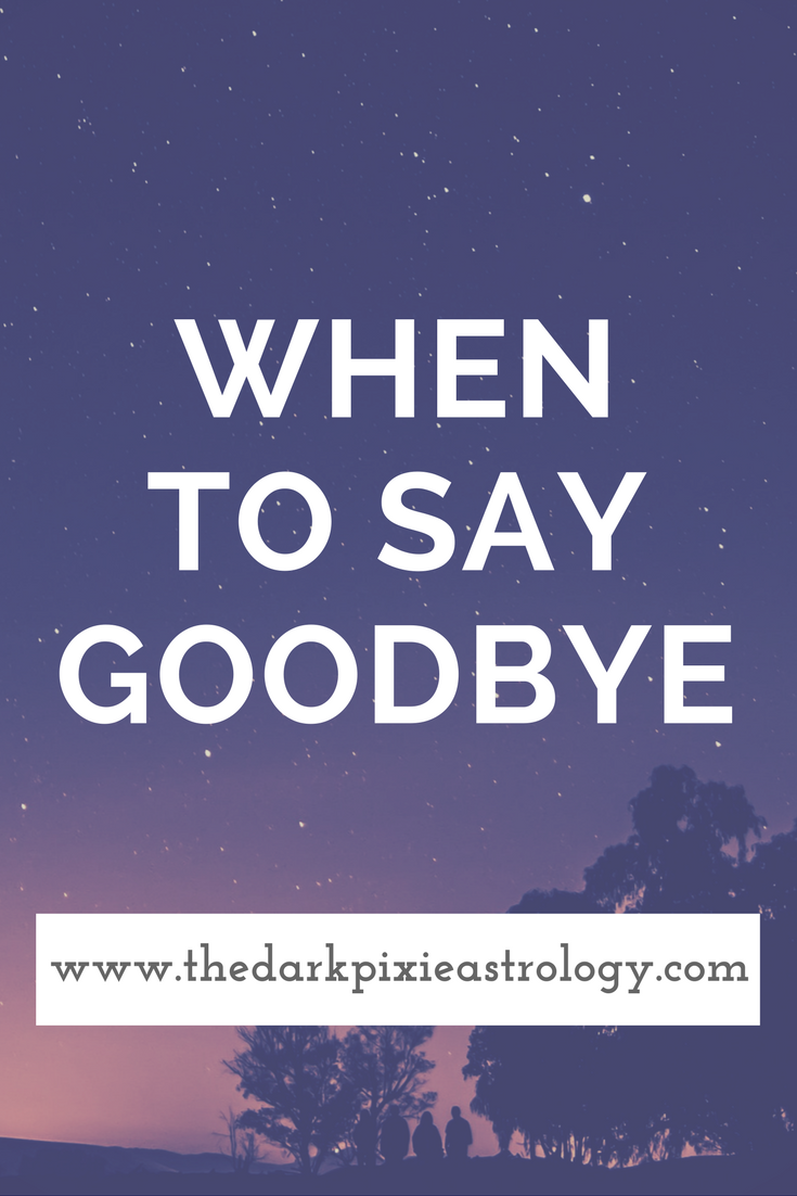 When to Say Goodbye - The Dark Pixie Astrology
